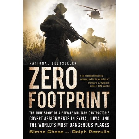 Zero Footprint : The True Story of a Private Military Contractor's Covert Assignments in Syria, Libya, And the World's Most Dangerous (10 Most Dangerous Places In The World)