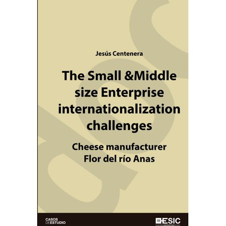 The Small & Middle size Enterprise internationalization challenges. Cheese manufacturer Flor del río Anas Case-Study -