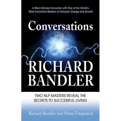 Conversations with Richard Bandler: Freedom Is Everything & Love Is All the Rest