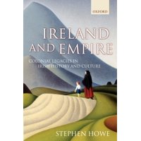 Ireland and Empire : Colonial Legacies in Irish History and Culture