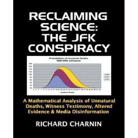 Reclaiming Science: The JFK Conspiracy: A Mathematical Analysis of Unnatural Deaths, Witness Testimony, Altered Evidence and Media Disinfo - image 1 of 1