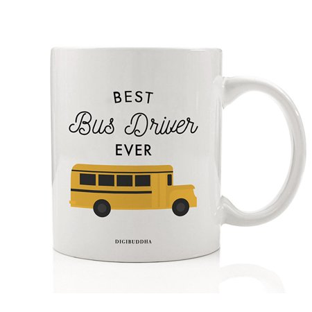 Best Bus Driver EVER Coffee Mug Thank You Gift Idea Hard Driving Job Big Yellow Bus Pick Up Drop Off Students School Home Birthday Christmas Holiday Present 11oz Ceramic Cup Digibuddha