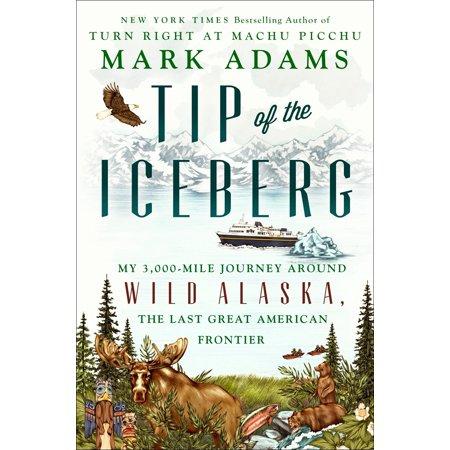 - Tip of the Iceberg : My 3,000-Mile Journey Around Wild Alaska, the Last Great American Frontier