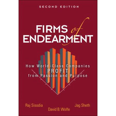 Firms Of Endearment  How World Class Companies Profit From Passion And Purpose