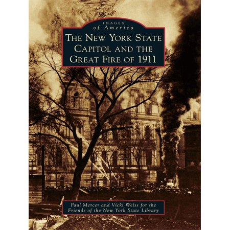 The New York State Capitol and the Great Fire of 1911 -