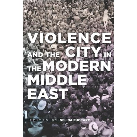 Violence and the City in the Modern Middle East -