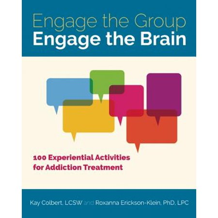 Engage the Group, Engage the Brain : 100 Experiential Activities for Addiction (Group Therapy Activities For Adults With Addiction)