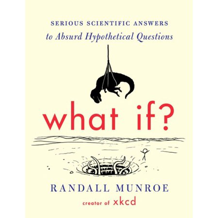 What If    Serious Scientific Answers To Absurd Hypothetical Questions