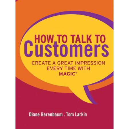 Talking Magic (How to Talk to Customers : Create a Great Impression Every Time with)