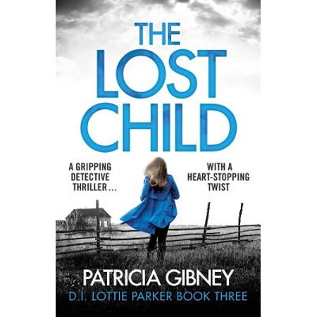 The Lost Child : A Gripping Detective Thriller with a Heart-Stopping
