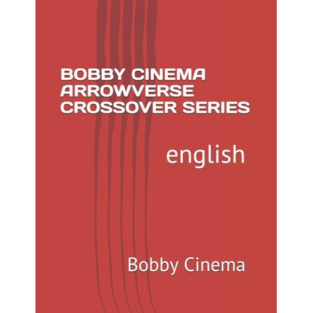 Bobby Cinema: Bobby Cinema Arrowverse Crossover Series: English (Paperback) (English Bobby)