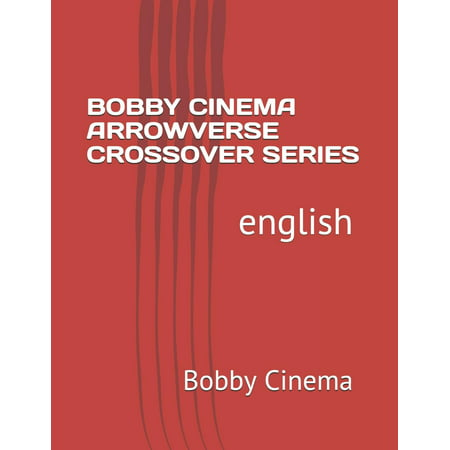 Bobby Cinema: Bobby Cinema Arrowverse Crossover Series: English (Paperback)](English Bobby)