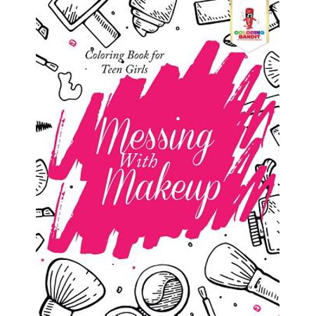 Messing with Makeup : Coloring Book for Teen Girls (Halloween Coloring Pages For Girls)