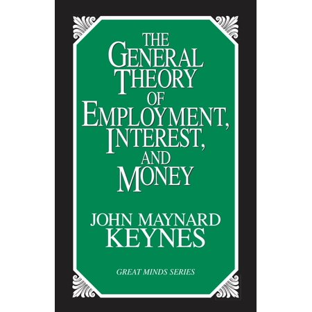 The General Theory of Employment, Interest, and (Keynes General Theory Of Employment Interest And Money)