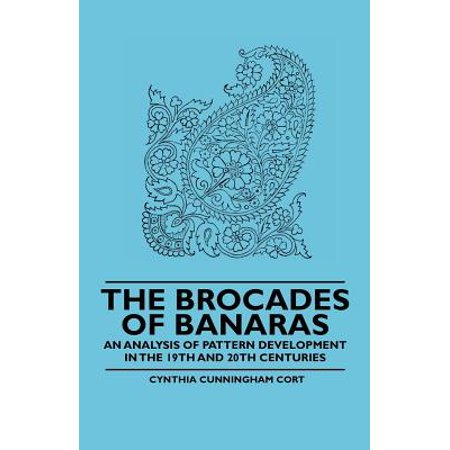 The Brocades of Banaras - An Analysis of Pattern Development in the 19th and 20th Centuries - eBook