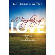 A Prophecy of Love : God's Design for Loving Relationships