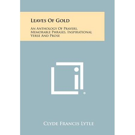 Leaves of Gold : An Anthology of Prayers, Memorable Phrases, Inspirational Verse and Prose - Leaves Of Gold