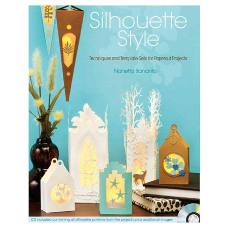 Silhouette Style: Techniques and Template Sets for Papercut Projects