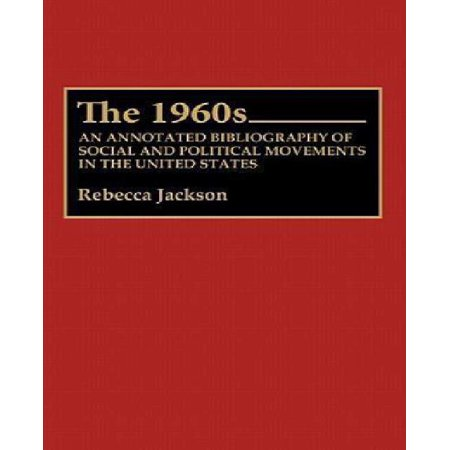 The 1960S  An Annotated Bibliography Of Social And Political Movements In The United States  Bibliographies And Indexes In American History