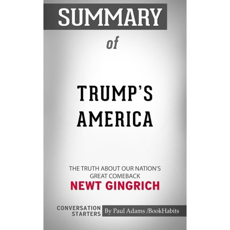 Summary of Trump's America: The Truth about Our Nation's Great Comeback by Newt Gingrich | Conversation Starters -