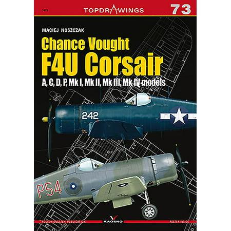 Chance Vought F4u Corsair : A, C, D, P, Mk I, Mk II, Mk III, Mk IV