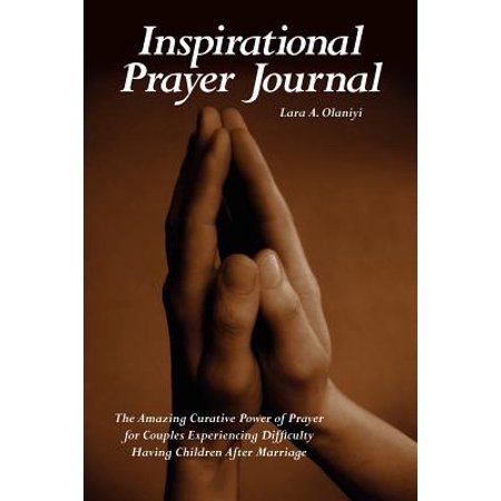 Inspirational Prayer Journal: The Amazing Curative Power of Prayer for Couples Experiencing Difficulty Having Children After Marriage (Kid Couple)