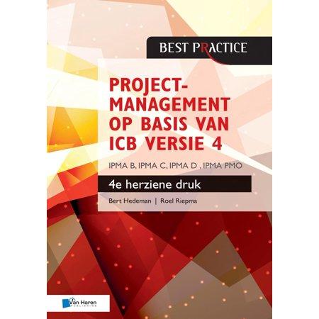 Projectmanagement op basis van ICB versie 4 –4de geheel herziene druk – IPMA B, IPMA C, IPMA-D , IPMA PMO -