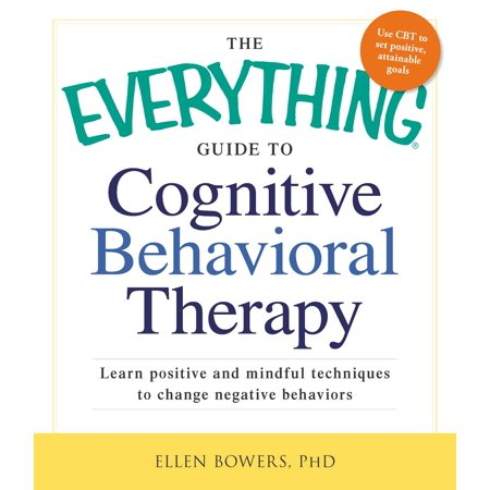 The Everything Guide to Cognitive Behavioral Therapy : Learn Positive and Mindful Techniques to Change Negative (Managing Classroom Behavior Using Positive Behavior Supports)