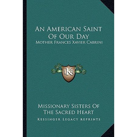 An American Saint of Our Day : Mother Frances Xavier Cabrini