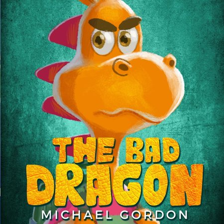 The Bad Dragon : (Childrens books about Behavior, Emotions, Anger, Picture, Preschool, Ages 3 5, Baby, Kids,