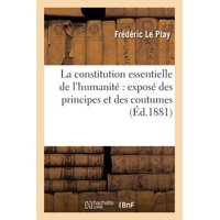 La Constitution Essentielle de l'Humanit� : Expos� Des Principes Et Des Coutumes
