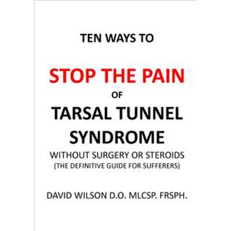 Ten Ways to Stop The Pain of Tarsal Tunnel Syndrome Without Surgery or Steroids. - eBook