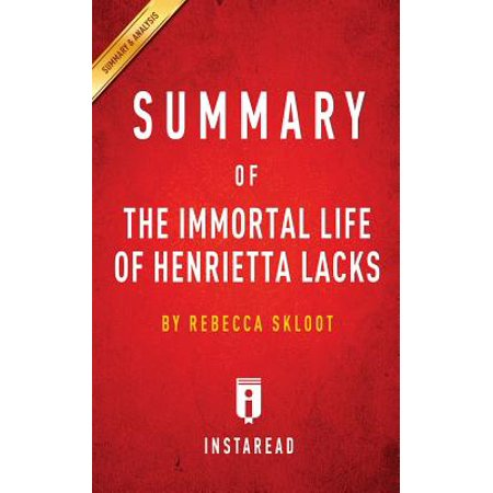 Summary of the Immortal Life of Henrietta Lacks : By Rebecca Skloot Includes (The Immortal Life Of Henrietta Lacks Analysis)