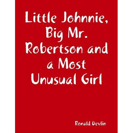 Little Johnnie, Big Mr. Robertson and a Most Unusual Girl -