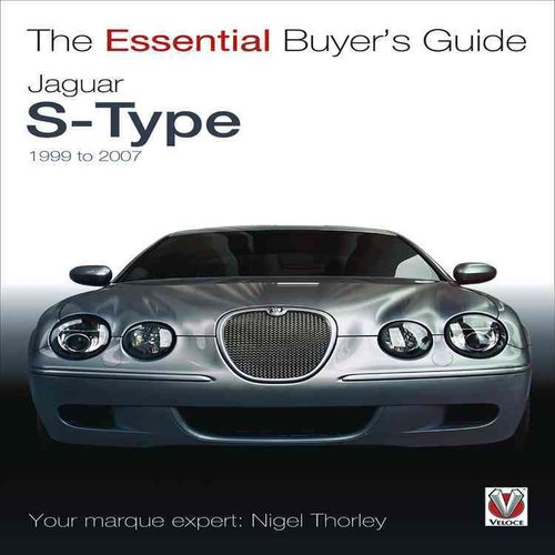 The Essential Buyer's Guide Jaguar S-Type 1999 to 2007