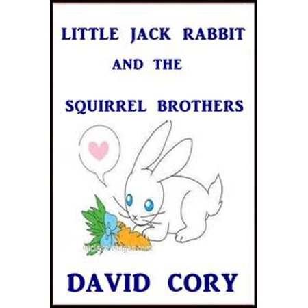 Little Jack Rabbit and the Squirrel Brothers - eBook