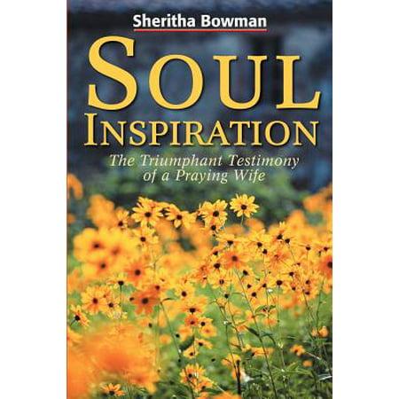 Soul Inspiration : The Triumphant Testimony of a Praying