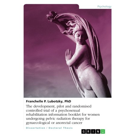 Information Booklet (The development, pilot and randomised controlled trial of a psychosexual rehabilitation information booklet for women undergoing pelvic radiation therapy for gynaecological or anorectal cancer - eBook)