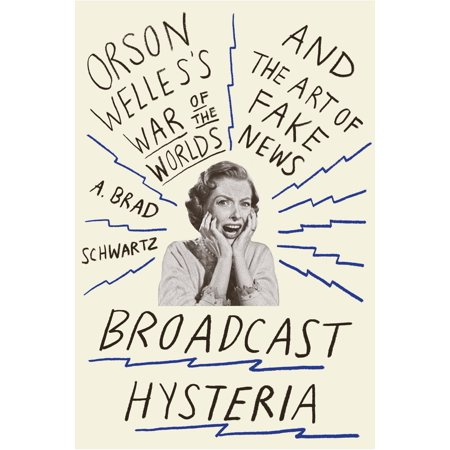 Broadcast Hysteria : Orson Welles's War of the Worlds and the Art of Fake