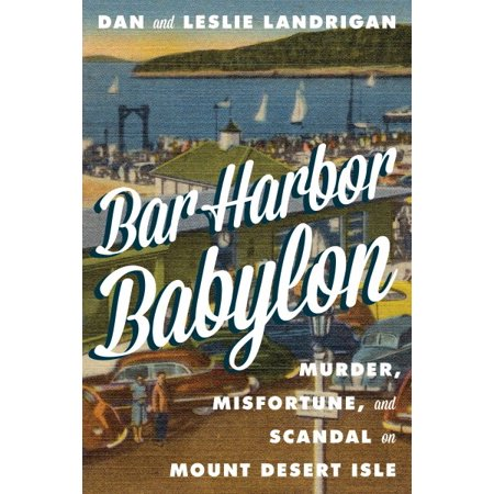 - Bar Harbor Babylon : Murder, Misfortune, and Scandal on Mount Desert Island