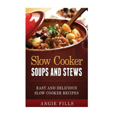 Slow Cooker Soups and Stews : Easy and Delicious Slow Cooker