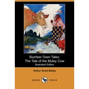Slumber-Town Tales : The Tale of the Muley Cow (Illustrated Edition) (Dodo Press)