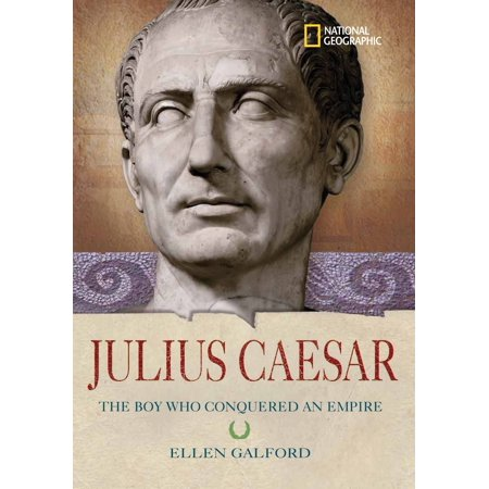 World History Biographies: Julius Caesar : The Boy Who Conquered an Empire