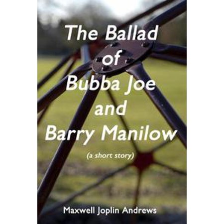 The Ballad of Bubba Joe and Barry Manilow - - Bubba The Hut