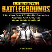 Player Unknowns Battlegrounds, PS4, Xbox One, PC, Mobile, Gameplay, Android, APP, APK, Tips, Game Guide Unofficial - Audiobook