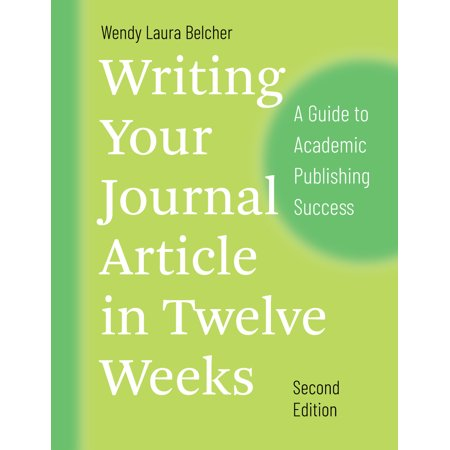 Writing Your Journal Article in Twelve Weeks, Second Edition : A Guide to Academic Publishing