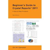 Beginner's Guide to Crystal Reports 2011 : A Step-By-Step Procedure