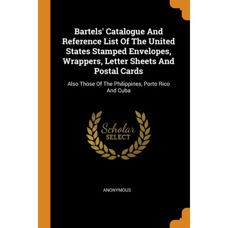 Bartels' Catalogue and Reference List of the United States Stamped Envelopes, Wrappers, Letter Sheets and Postal Cards: Also Those of the Philippines, Porto Rico and Cuba (Paperback) Postcard State Large Letter