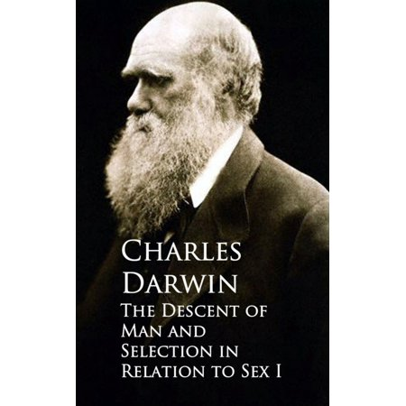 The Descent of Man and Selection in Relation to Sex -