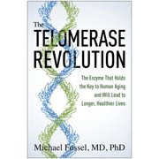The Telomerase Revolution : The Enzyme That Holds the Key to Human Aging and Will Lead to Longer, Healthier Lives